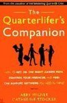 The Quarterlifer's Companion: How to Get on the Right Career Path, Control Your Finances, and FInd the Support Network You Need to Thrive