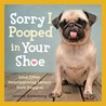 Sorry I Pooped in Your Shoe (and Other Heartwarming Letters from Doggie)