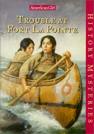 Trouble at Fort Lapointe by Kathleen Ernst