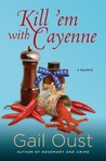 Kill 'Em with Cayenne: A Mystery