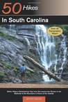 Explorer's Guide 50 Hikes in South Carolina: Walks, Hikes & Backpacking Trips from the Lowcountry Shores to the Midlands to the Mountains & Rivers of the Upstate