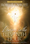 Living in the Eleventh Hour: Preparing for the Glorious Return of the Savior