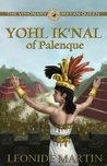 The Visionary Mayan Queen: Yohl Ik'nal of Palenque (Mists of Palenque, #1)