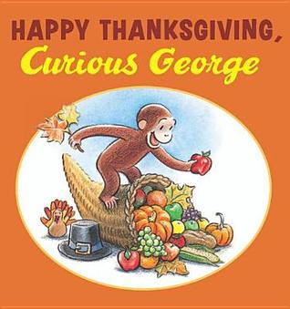Happy Thanksgiving, Curious George by H.A. Rey
