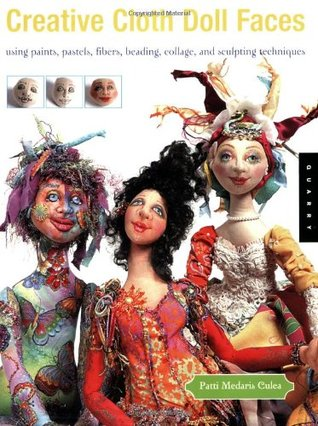 Creative Cloth Doll Faces: Using Paints, Pastels, Fibers, Beading, Collage, and Sculpting Techniques