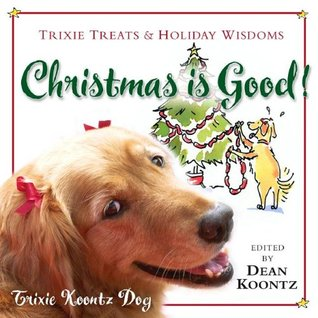 Christmas Is Good! by Trixie Koontz