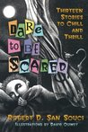 Dare to Be Scared: Thirteen Stories to Chill and Thrill