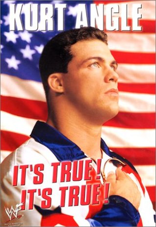 It's True! It's True! by Kurt Angle