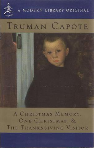 A Christmas Memory, One Christmas, & The Thanksgiving Visitor by Truman Capote