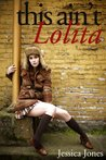 This Ain't Lolita: An Erotic Story of Me and My Step Daddy, Part 1 (Babygirl)