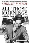 All those mornings . . . at the Post: The 20th Century in Sports from Famed Washington Post Columnist Shirley Povich