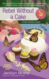 Rebel Without a Cake (A Piece of Cake Mystery, #5)