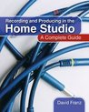 Recording and Producing in the Home Studio: A Complete Guide, Includes Pro Tools Hints and Tips