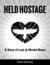Held Hostage: A Story of Lo...