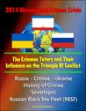 2014 Ukraine and Crimea Crisis: The Crimean Tatars and Their Influence on the Triangle Of Conflict - Russia - Crimea - Ukraine, History of Crimea, Sevastopol, Russian Black Sea Fleet