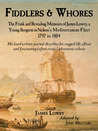 Fiddlers & Whores: The Memoirs of James Lowry, a Young Surgeon in Nelson's Mediterranean Fleet