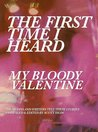 The First Time I Heard My Bloody Valentine