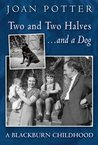 Two and Two Halves ... and a dog. A Blackburn Childhood (A Blackburn Childhood 1940-58)