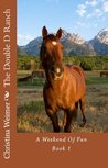 The Double D Ranch: Book 1 A Weekend of Fun. Chapter Book