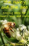 The Honey and The Bee - Keeping Honey Bees for Honey, Wax, and More