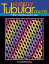 Totally Tubular Quilts: A New Strip-Piecing Technique: A New Strip Piecing Technique