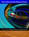 Pass Ultrasound Physics Exam Study Guide Review: Test Prep Questions and Answers to help prepare and provide sound foundation to pass Ultrasound Physics ARDMS SPI board exam.