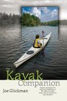 The Kayak Companion: Expert guidance for enjoying the paddling experience in water of all types from one of America's premier kayakers