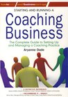 Starting and Running a Coaching Business: The Complete Guide to Setting Up and Managing a Coaching Practice (Small Business Start-Ups)