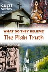 The Plain Truth: What Do They Believe? (Cults and Isms)