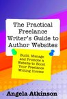 The Practical Freelance Writer's Guide to Author Websites by Angela Atkinson