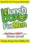 The Lunch Box Diet: For Men - The Ultimate Male Diet & Workout Plan For Men's Health: Kill your belly fat, lose weight & get lean, strong and muscular