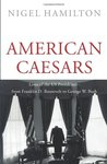 American Caesars: Lives of the US Presidents from Franklin D. Roosevelt to George W. Bush