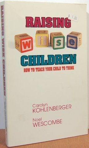 Raising Wise Children: How to Teach Your Child to Think
