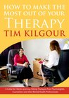 How to Make the Most out of Your Therapy: A Guide for Clients receiving Talking Therapies from Psychologists, Counsellors and other Mental Health Professionals