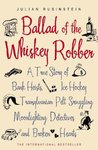 The Ballad of the Whiskey Robber: A True Story of Bank Heists, Ice Hockey, Transylvanian Pelt Smuggling, Moonlighting Detectives and Broken Hearts