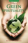 What is Green Spirituality? by Marian McCain