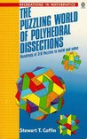 The Puzzling World of Polyhedral Dissections: Hundreds of 3-D Puzzles to Build and Solve
