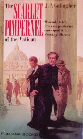 Scarlet Pimpernel Of The Vatican by J.P. Gallagher