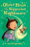 Oliver Moon and the Nipperbat Nightmare (Oliver Moon #3)