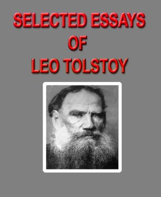 leo tolstoy essays Expository essays term papers (paper 4737) on war and peace by leo tolstoy: then novel war and peace was written by a famous russian author leo tolstoy in 1865.