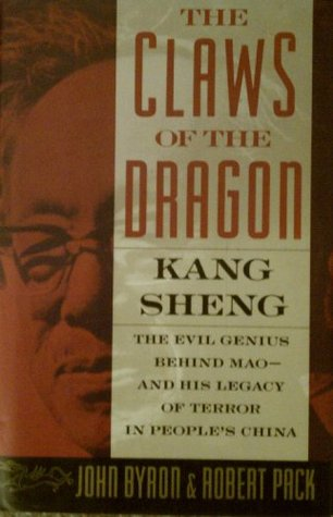 The Claws of the Dragon: Kang Sheng, the Evil Genius Behind Mao and His Legacy of Terror in People's China