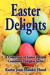 Easter Delights Cookbook: A Collection of Easter Recipes (Cookbook Delights Holiday Series, #4)