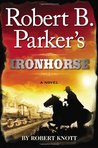 Robert B. Parker's Ironhorse (Virgil Cole and Everett Hitch, #5)
