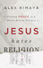 Jesus Hates Religion: Finding Grace in a Works-Driven Culture