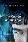 The Course of True Love [and First Dates] by Cassandra Clare