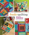 Fresh Quilting: Fearless Color, Design, & Inspiration