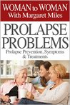 Prolapse Problems: Prolapse Prevention, Symptoms and Treatment (Woman to Woman with Margaret Miles)