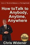 How to Talk to Anybody, Anytime, Anywhere: 3 Steps to Make Instant Connections