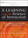 e-Learning and the Science of Instruction: Proven Guidelines for Consumers and Designers of Multimedia Learning