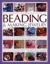 The Complete Illustrated Guide to Beading & Making Jewelry: A Practical Visual Handbook of Traditional & Contemporary Techniques, Including 175 Creative Projects Shown Step by Step